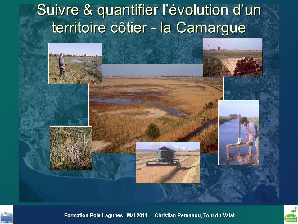 Formation Pole Lagunes - Mai 2011 - Christian Perennou, Tour du Valat Suivre & quantifier lévolution dun territoire côtier - la Camargue