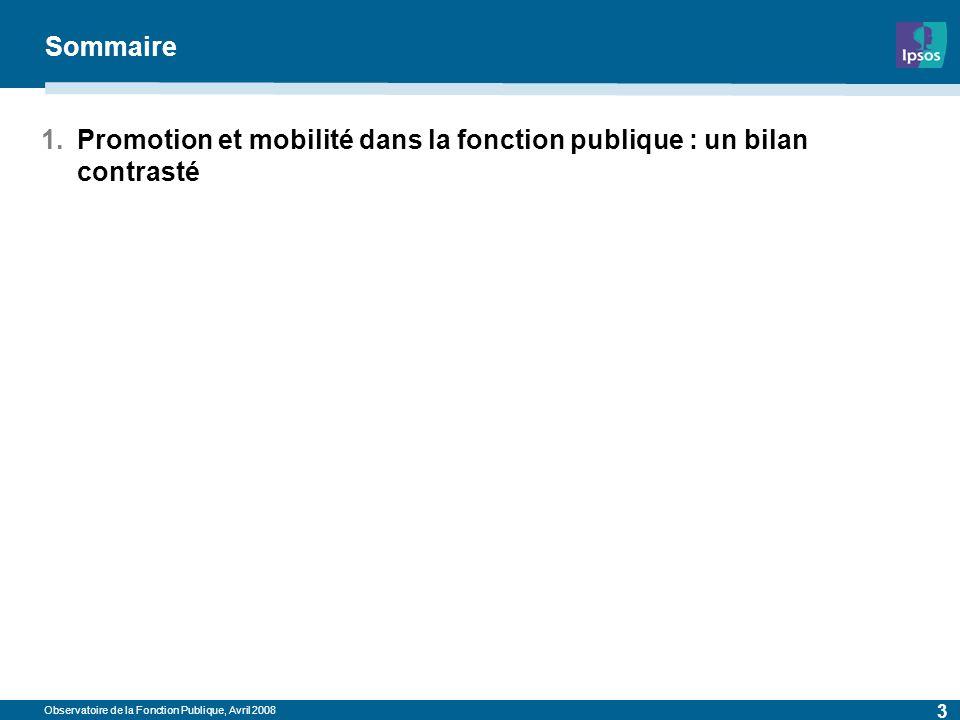 Observatoire de la Fonction Publique, Avril 2008 3 Sommaire 1.Promotion et mobilité dans la fonction publique : un bilan contrasté