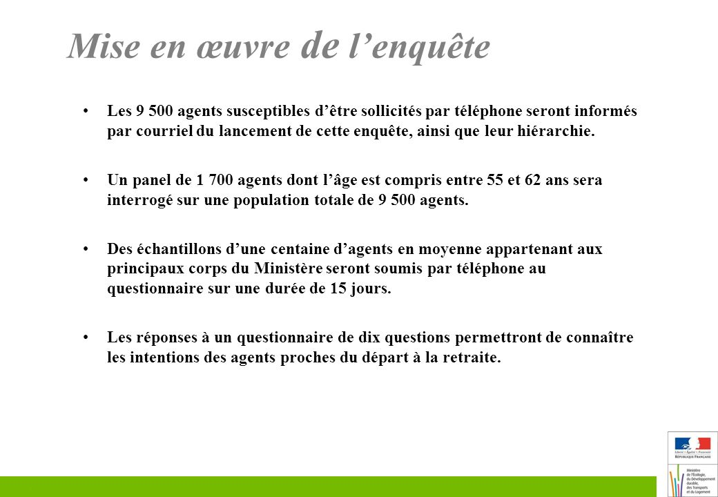 Mise en œuvre de lenquête Les 9 500 agents susceptibles dêtre sollicités par téléphone seront informés par courriel du lancement de cette enquête, ainsi que leur hiérarchie.