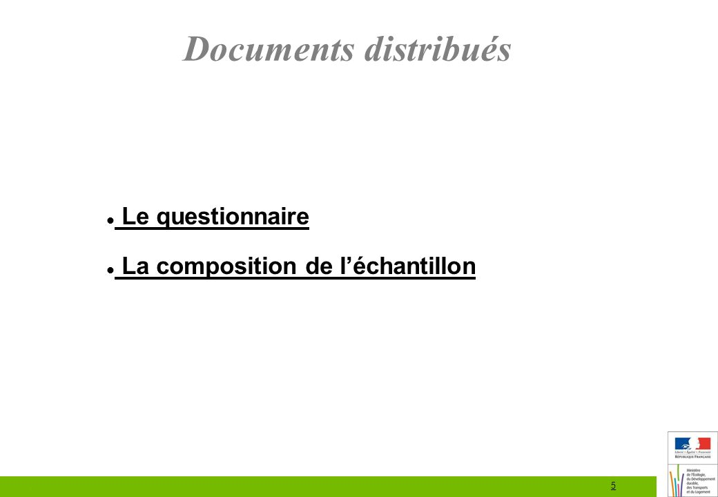 5 Documents distribués Le questionnaire La composition de léchantillon