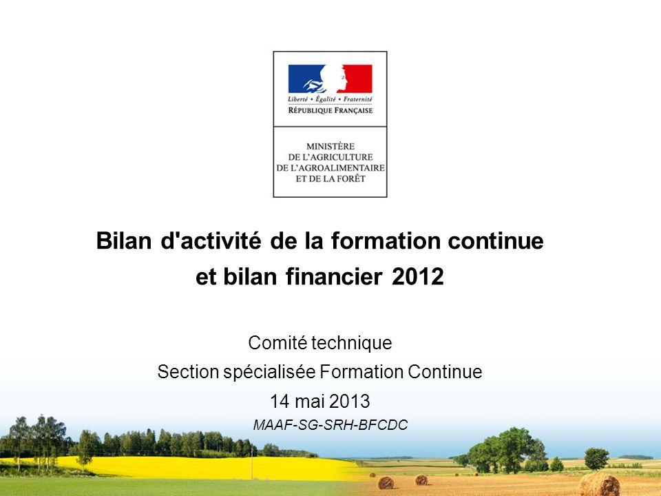 MAAF-SG-SRH-BFCDC Bilan d'activité de la formation continue et bilan financier 2012 Comité technique Section spécialisée Formation Continue 14 mai 201