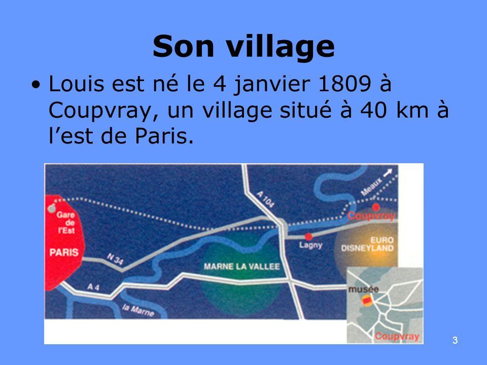 3 Son village Louis est né le 4 janvier 1809 à Coupvray, un village situé à 40 km à lest de Paris.