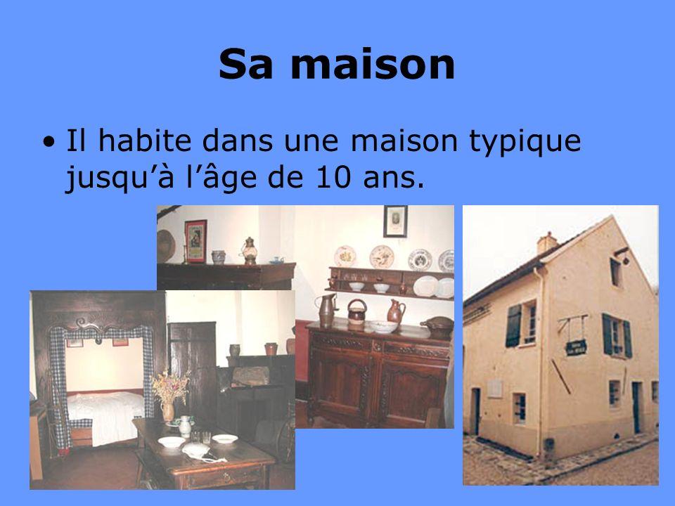 4 Sa maison Il habite dans une maison typique jusquà lâge de 10 ans.