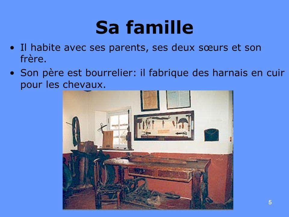5 Sa famille Il habite avec ses parents, ses deux sœurs et son frère. Son père est bourrelier: il fabrique des harnais en cuir pour les chevaux.