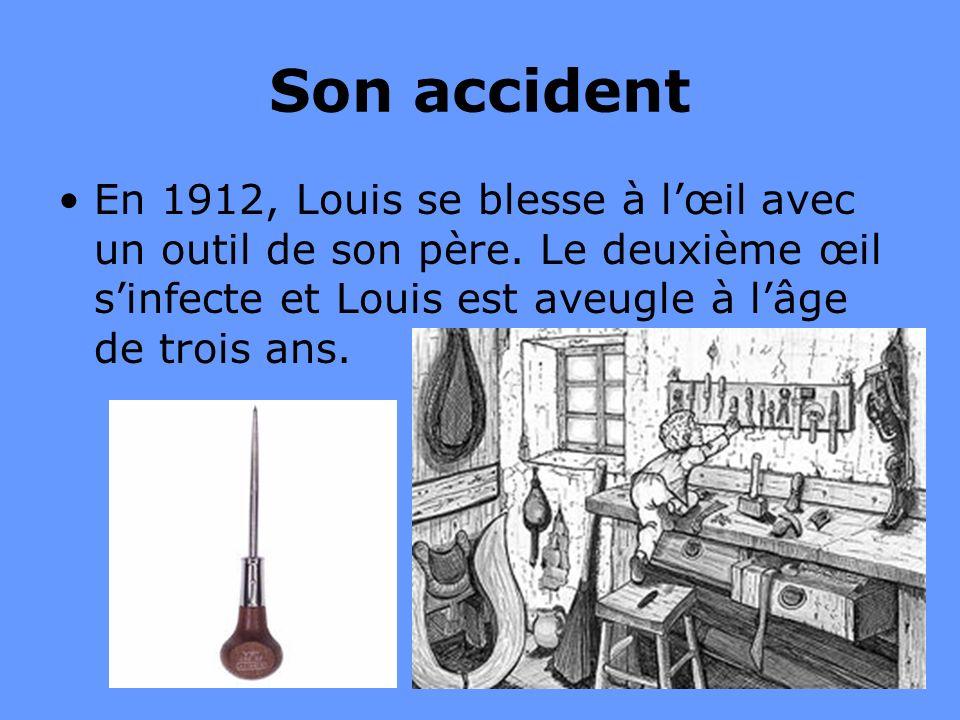 6 Son accident En 1912, Louis se blesse à lœil avec un outil de son père. Le deuxième œil sinfecte et Louis est aveugle à lâge de trois ans.