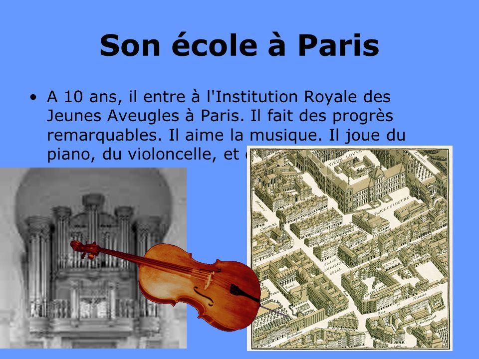 8 Son école à Paris A 10 ans, il entre à l'Institution Royale des Jeunes Aveugles à Paris. Il fait des progrès remarquables. Il aime la musique. Il jo