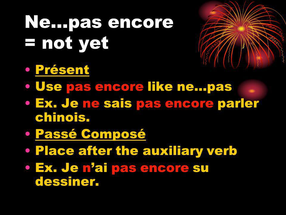 Ne…pas encore = not yet Présent Use pas encore like ne…pas Ex.