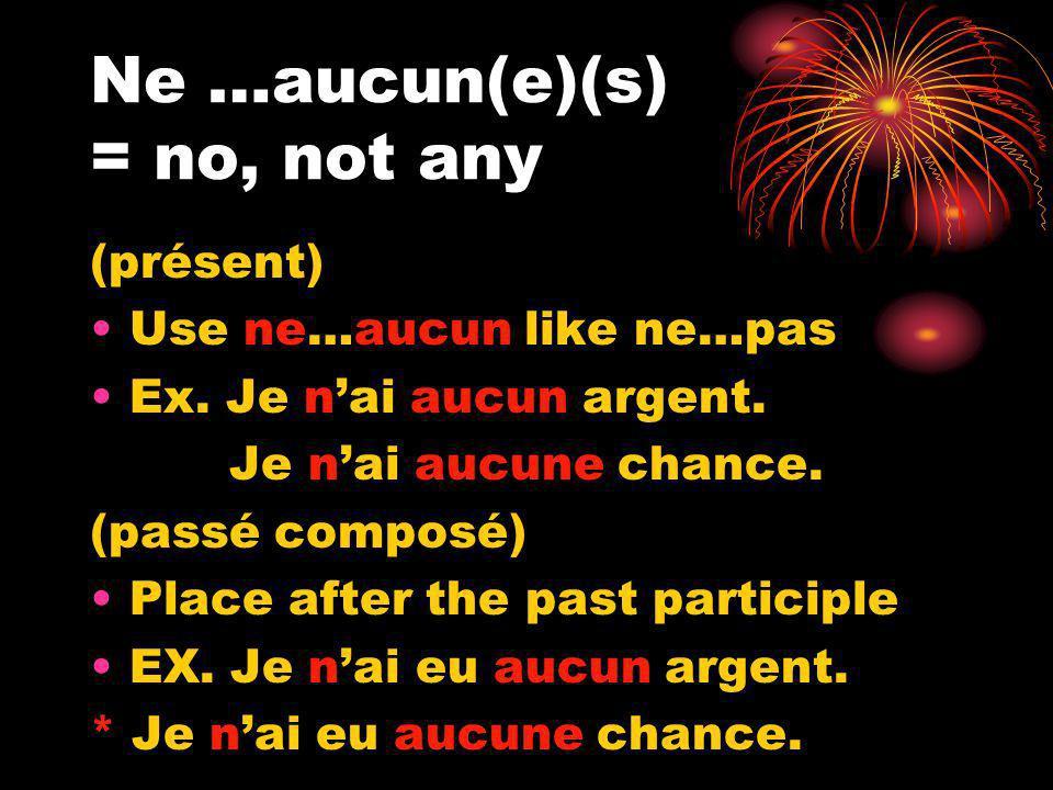 Ne …aucun(e)(s) = no, not any (présent) Use ne…aucun like ne…pas Ex.