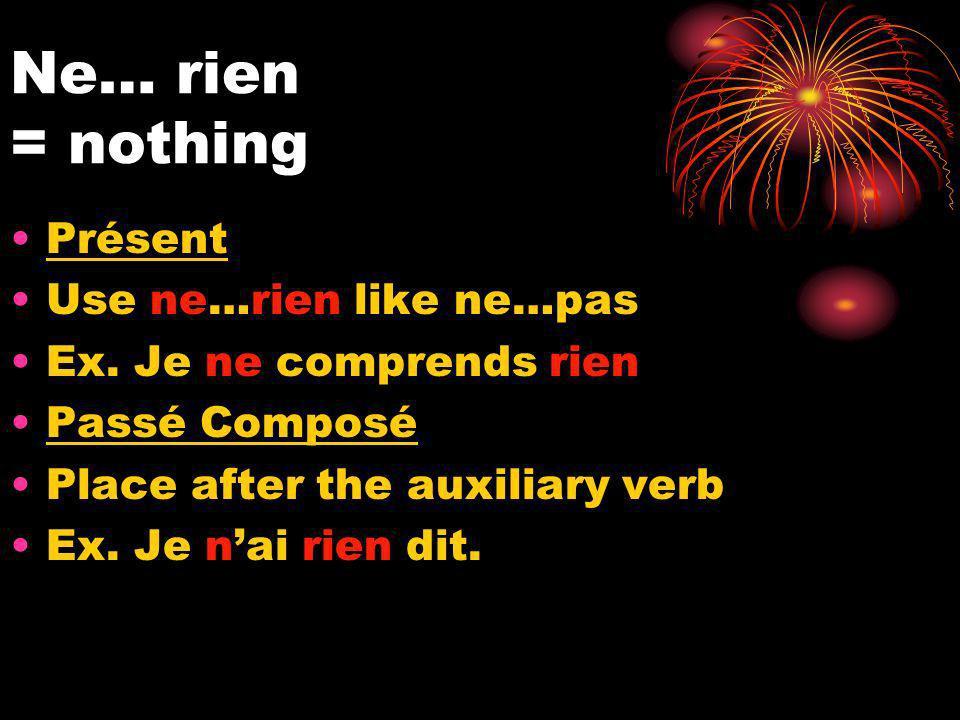 Ne… rien = nothing Présent Use ne…rien like ne…pas Ex.