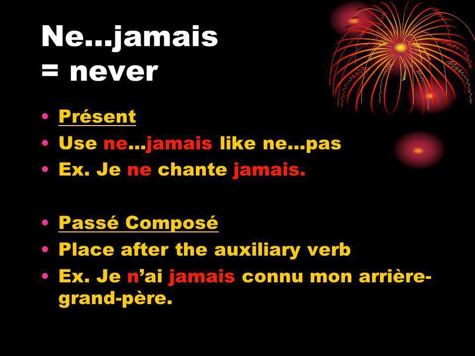 Ne…jamais = never Présent Use ne…jamais like ne…pas Ex.