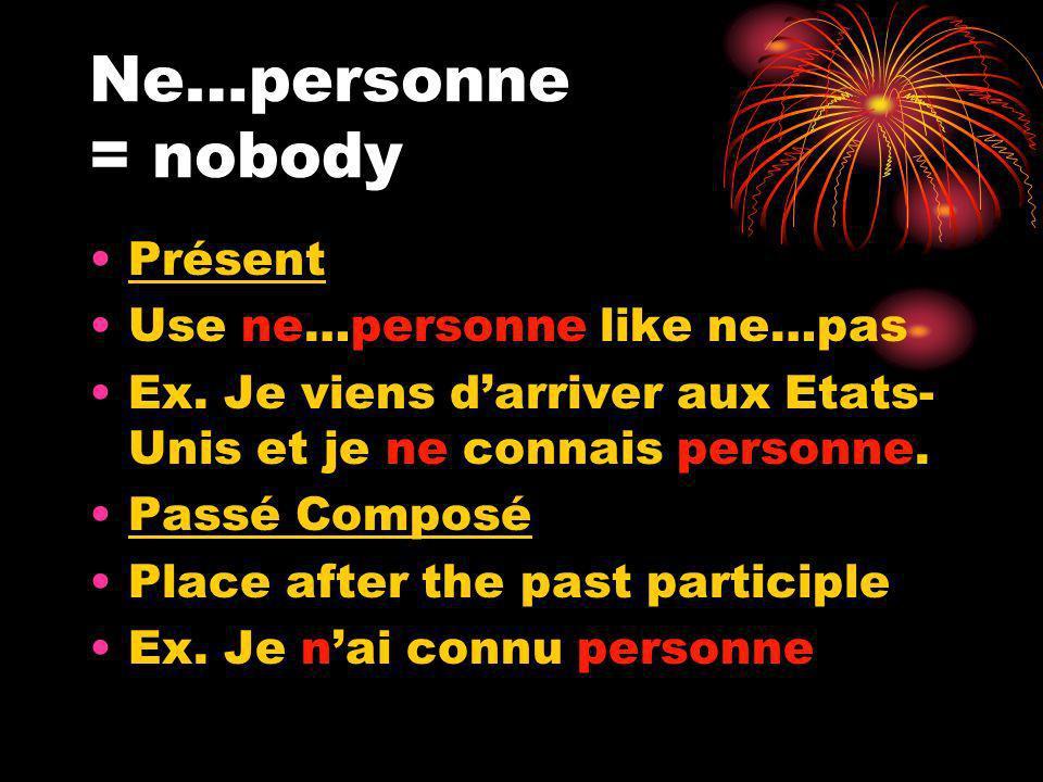 Ne…personne = nobody Présent Use ne…personne like ne…pas Ex.
