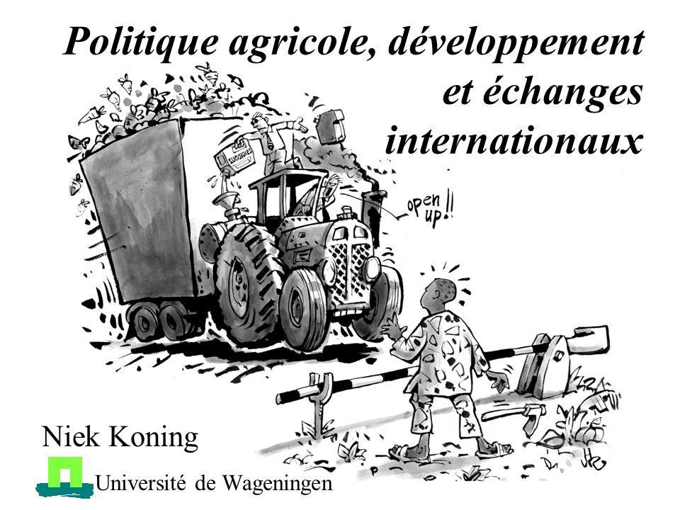 Niek Koning Université de Wageningen Politique agricole, développement et échanges internationaux