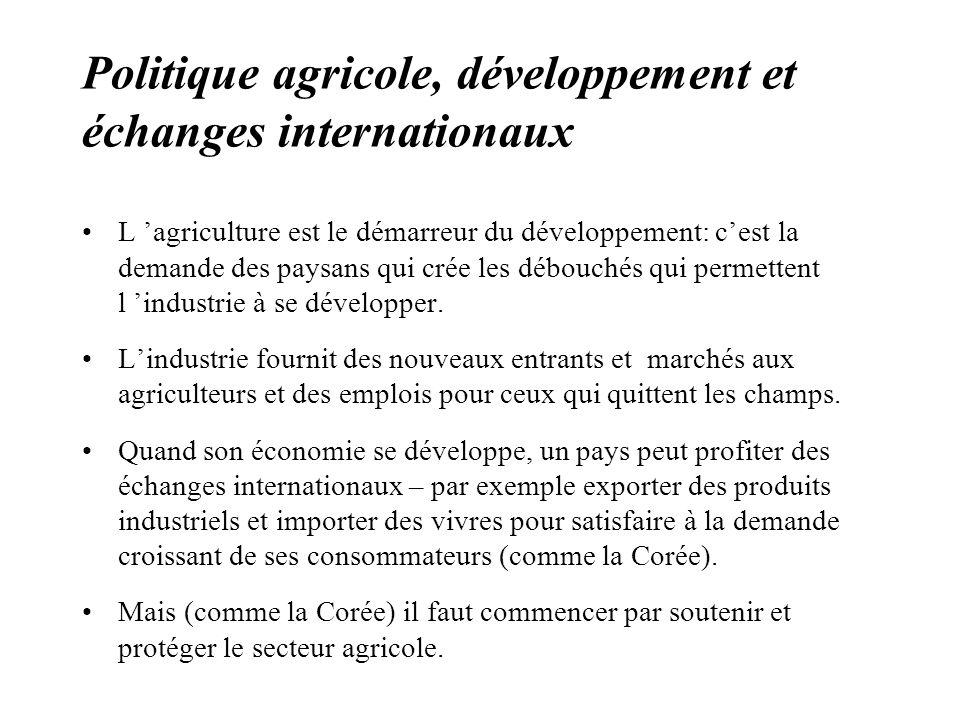 L agriculture est le démarreur du développement: cest la demande des paysans qui crée les débouchés qui permettent l industrie à se développer.