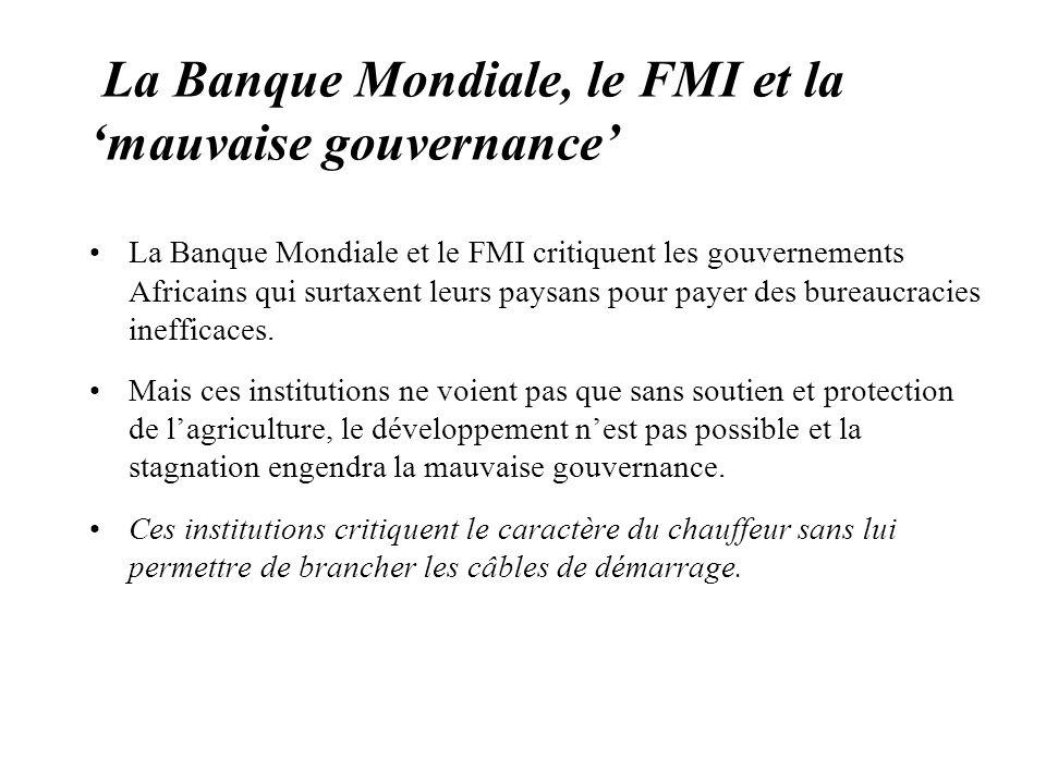 La Banque Mondiale, le FMI et la mauvaise gouvernance La Banque Mondiale et le FMI critiquent les gouvernements Africains qui surtaxent leurs paysans pour payer des bureaucracies inefficaces.