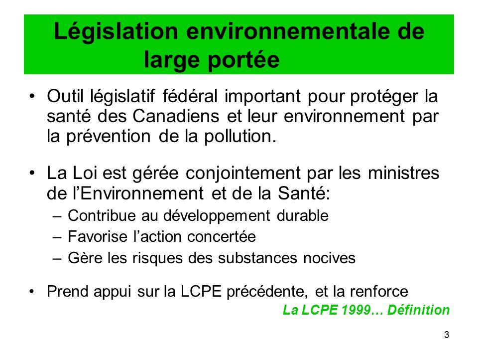 3 Législation environnementale de large portée Outil législatif fédéral important pour protéger la santé des Canadiens et leur environnement par la prévention de la pollution.