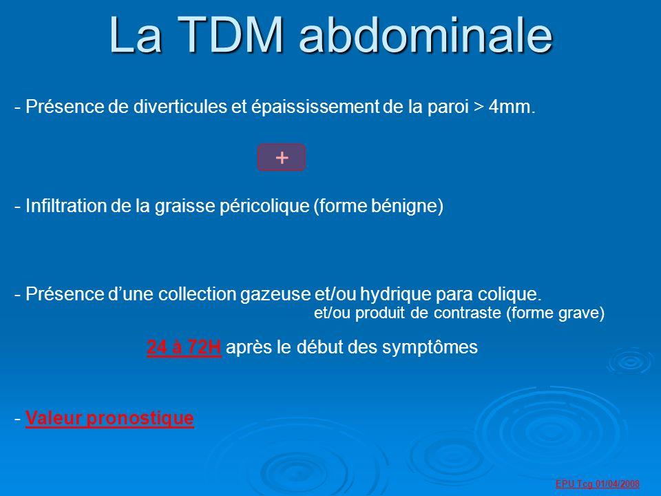 EPU Tcg 01/04/2008 La TDM abdominale - Présence de diverticules et épaississement de la paroi > 4mm.