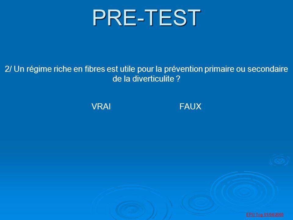 EPU Tcg 01/04/2008 PRE-TEST 2/ Un régime riche en fibres est utile pour la prévention primaire ou secondaire de la diverticulite .
