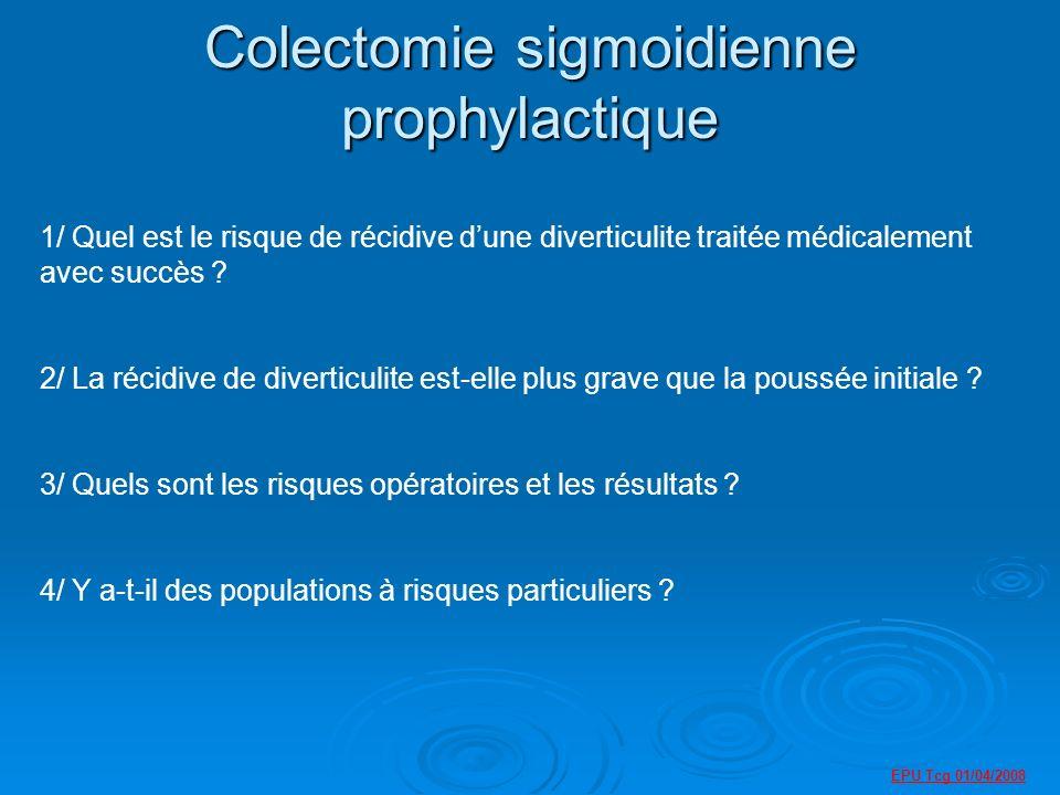 EPU Tcg 01/04/2008 Colectomie sigmoidienne prophylactique 1/ Quel est le risque de récidive dune diverticulite traitée médicalement avec succès .