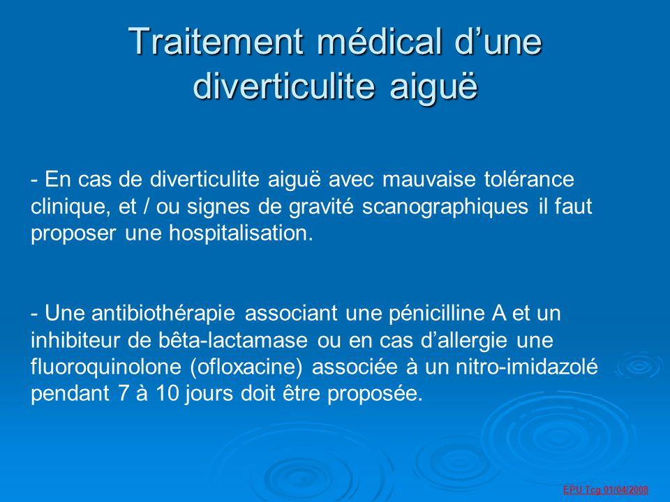 Traitement médical dune diverticulite aiguë - En cas de diverticulite aiguë avec mauvaise tolérance clinique, et / ou signes de gravité scanographiques il faut proposer une hospitalisation.
