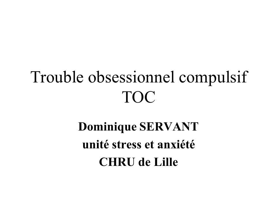 Trouble obsessionnel compulsif TOC Dominique SERVANT unité stress et anxiété CHRU de Lille