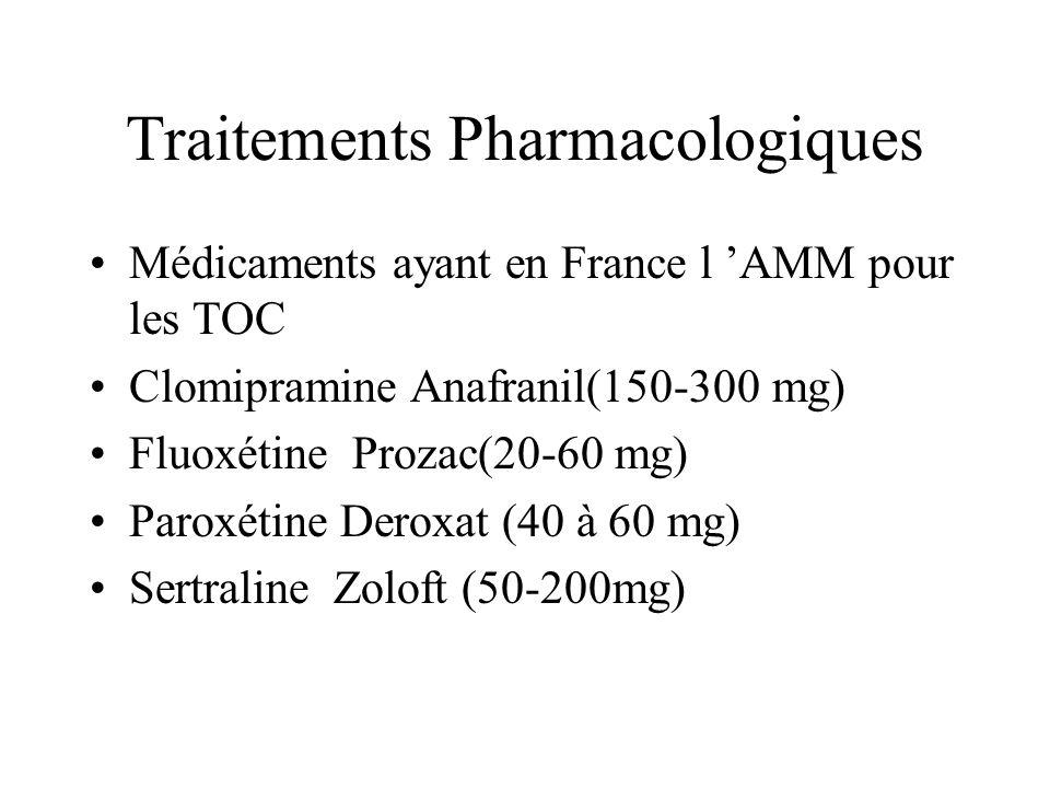 Traitements Pharmacologiques Médicaments ayant en France l AMM pour les TOC Clomipramine Anafranil(150-300 mg) Fluoxétine Prozac(20-60 mg) Paroxétine