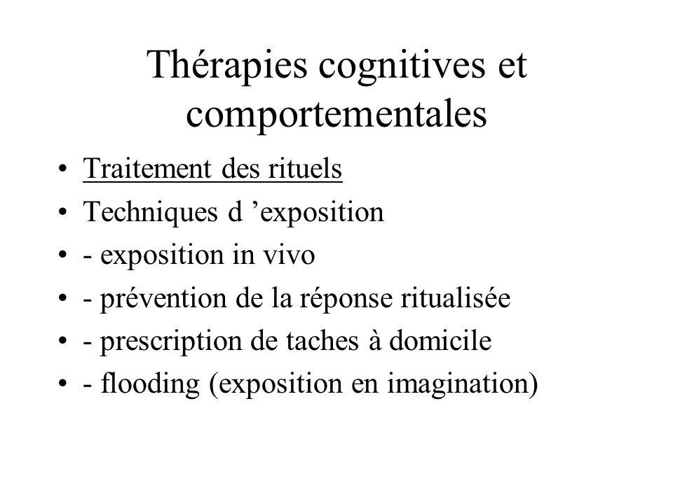 Thérapies cognitives et comportementales Traitement des rituels Techniques d exposition - exposition in vivo - prévention de la réponse ritualisée - p