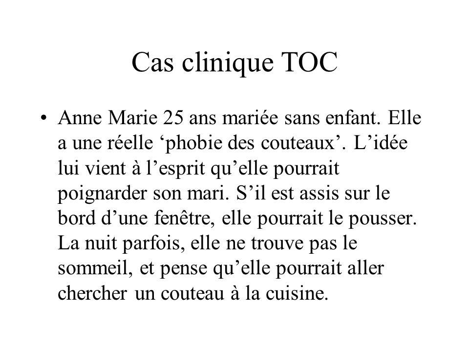 Cas clinique TOC Anne Marie 25 ans mariée sans enfant. Elle a une réelle phobie des couteaux. Lidée lui vient à lesprit quelle pourrait poignarder son