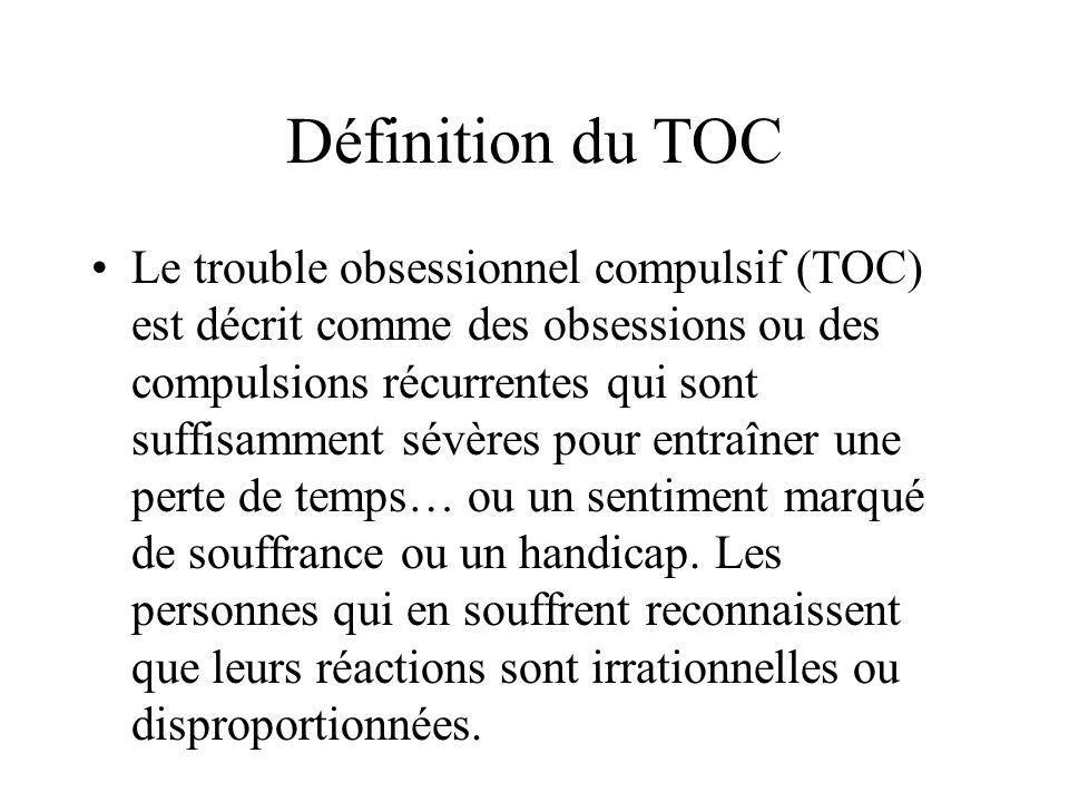 Définition du TOC Le trouble obsessionnel compulsif (TOC) est décrit comme des obsessions ou des compulsions récurrentes qui sont suffisamment sévères