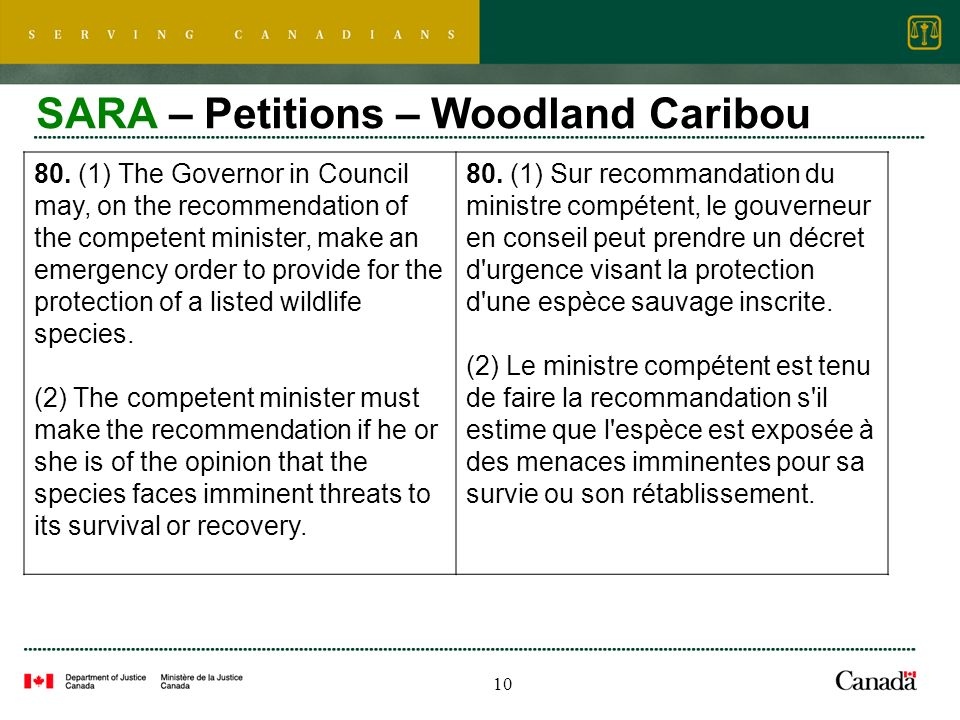 10 SARA – Petitions – Woodland Caribou 80. (1) The Governor in Council may, on the recommendation of the competent minister, make an emergency order t