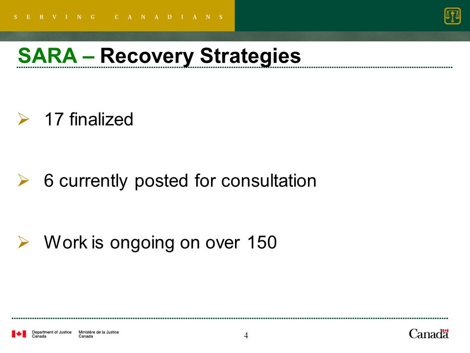 4 SARA – Recovery Strategies 17 finalized 6 currently posted for consultation Work is ongoing on over 150