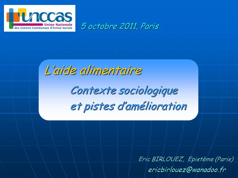 Eric BIRLOUEZ, Epistème (Paris) ericbirlouez@wanadoo.fr 5 octobre 2011, Paris Contexte sociologique et pistes damélioration Laide alimentaire