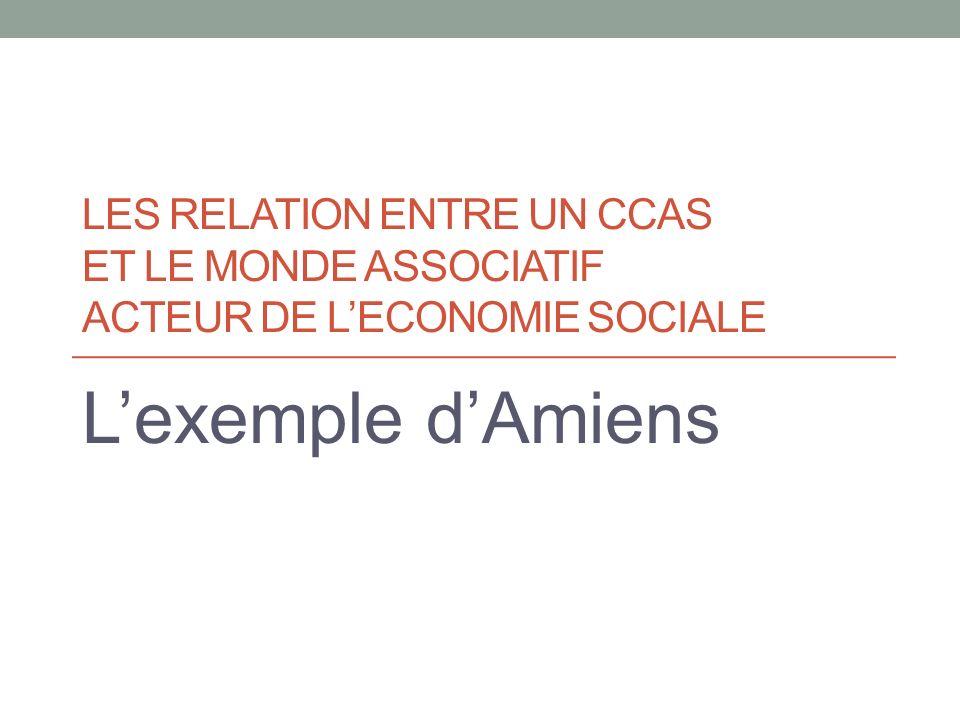 LES RELATION ENTRE UN CCAS ET LE MONDE ASSOCIATIF ACTEUR DE LECONOMIE SOCIALE Lexemple dAmiens