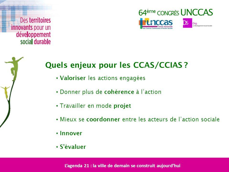 64 ème CONGRÈS UNCCAS Quels enjeux pour les CCAS/CCIAS ? Valoriser les actions engagées Donner plus de cohérence à laction Travailler en mode projet M