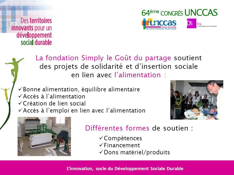 64 ème CONGRÈS UNCCAS Linnovation, socle du Développement Sociale Durable La fondation Simply le Goût du partage soutient des projets de solidarité et