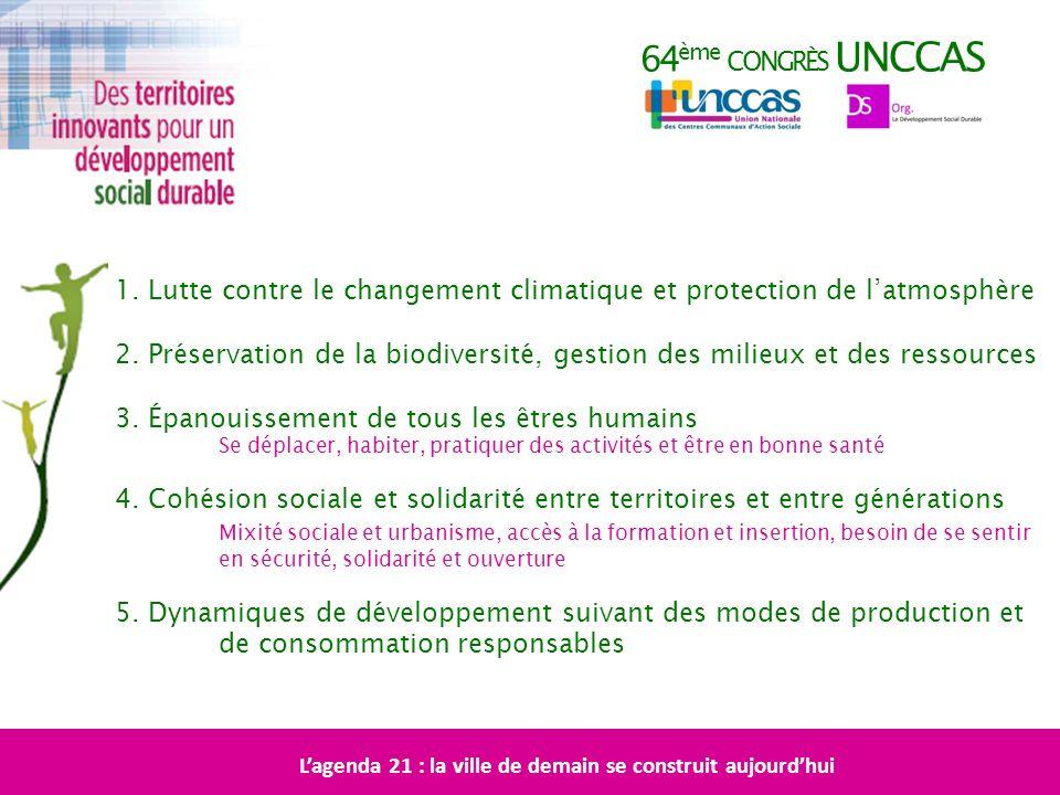 64 ème CONGRÈS UNCCAS Lagenda 21 : la ville de demain se construit aujourdhui 1. Lutte contre le changement climatique et protection de latmosphère 2.