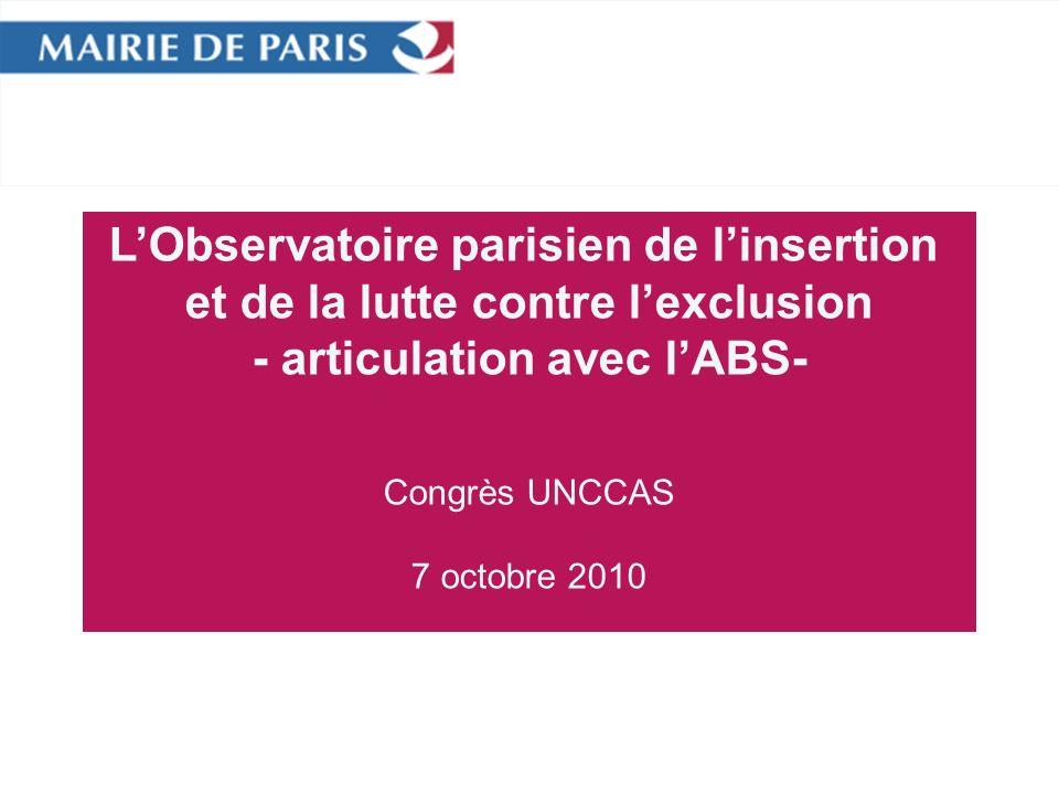 LObservatoire parisien de linsertion et de la lutte contre lexclusion - articulation avec lABS- Congrès UNCCAS 7 octobre 2010