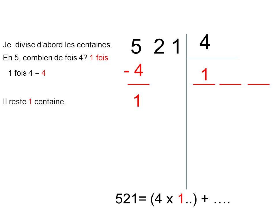 5 2 1 4 521= (4 x 1..) + …. En 5, combien de fois 4? 1 fois 1 1 fois 4 = 4 - 4 Il reste 1 centaine. 1 Je divise dabord les centaines.