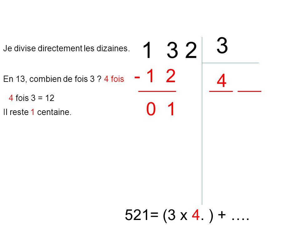 1 3 2 3 521= (3 x 4. ) + …. En 13, combien de fois 3 ? 4 fois 4 4 fois 3 = 12 - 1 2 Il reste 1 centaine. Je divise directement les dizaines. 0 1
