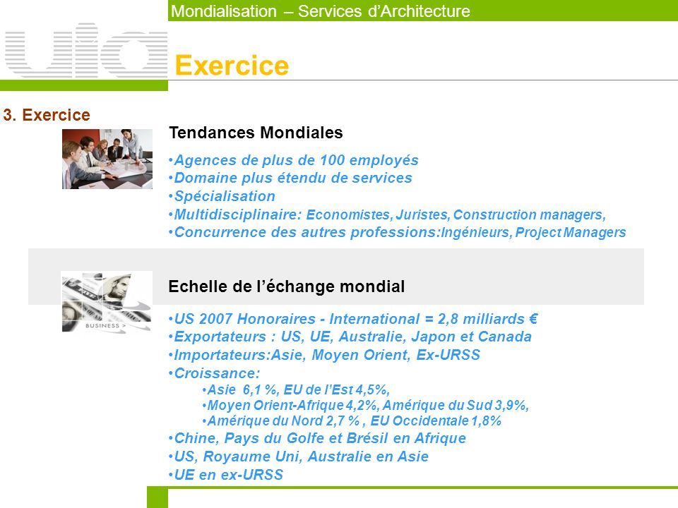 Mondialisation – Services dArchitecture Exercice 3. Exercice Tendances Mondiales Agences de plus de 100 employés Domaine plus étendu de services Spéci
