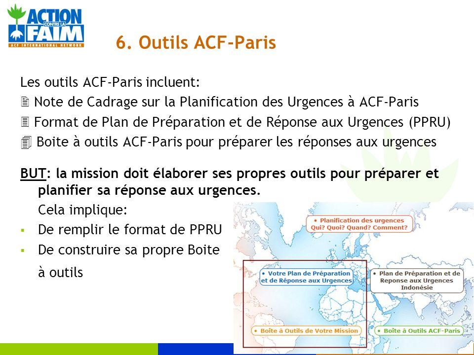 6. Outils ACF-Paris Les outils ACF-Paris incluent: Note de Cadrage sur la Planification des Urgences à ACF-Paris Format de Plan de Préparation et de R