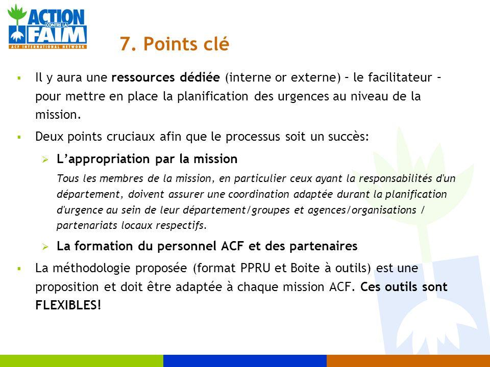 7. Points clé Il y aura une ressources dédiée (interne or externe) – le facilitateur – pour mettre en place la planification des urgences au niveau de