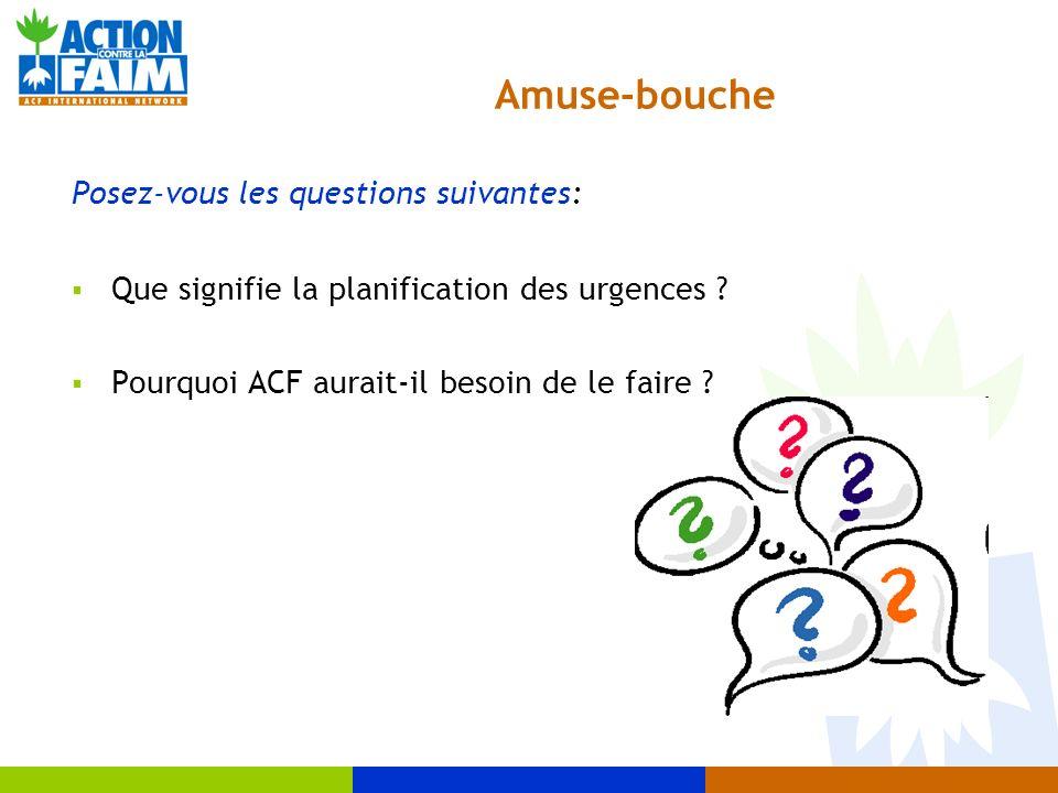 Amuse-bouche Posez-vous les questions suivantes: Que signifie la planification des urgences ? Pourquoi ACF aurait-il besoin de le faire ?