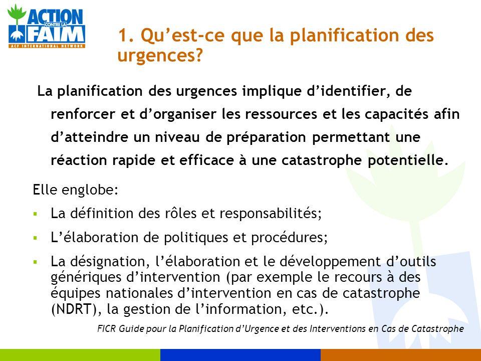 1. Quest-ce que la planification des urgences? La planification des urgences implique didentifier, de renforcer et dorganiser les ressources et les ca