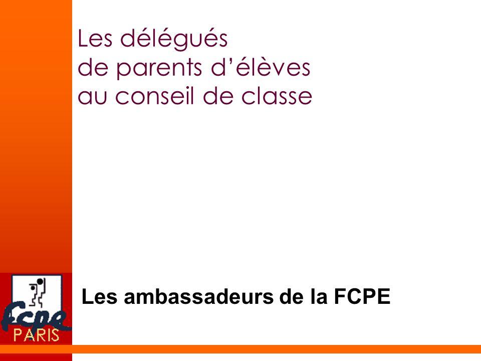 Les délégués de parents délèves au conseil de classe Les ambassadeurs de la FCPE