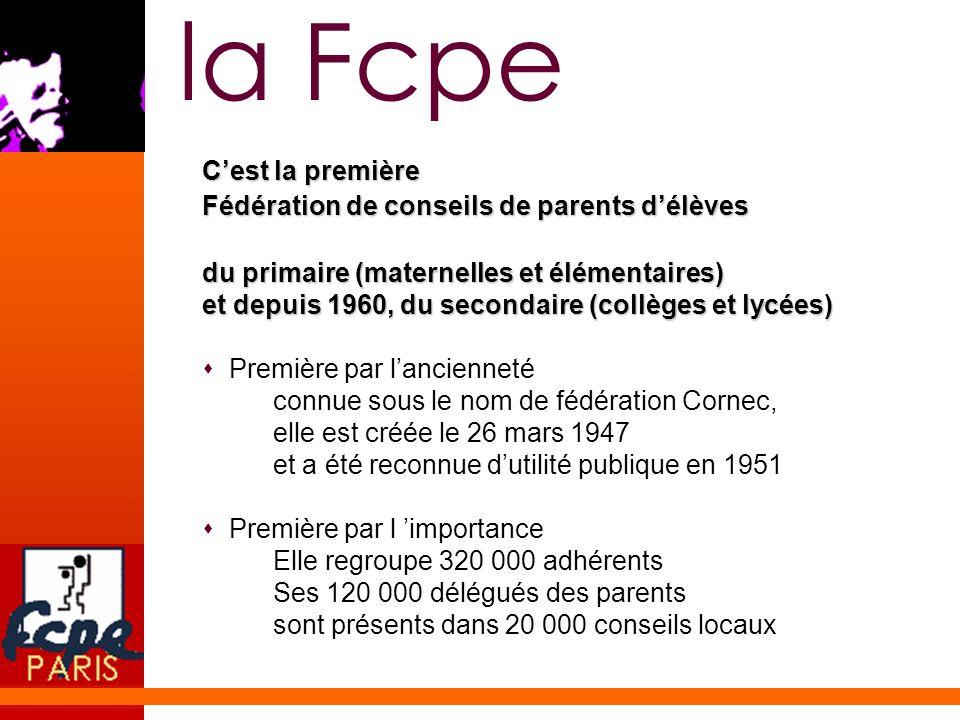 la Fcpe Cest la première Fédération de conseils de parents délèves du primaire (maternelles et élémentaires) et depuis 1960, du secondaire (collèges e