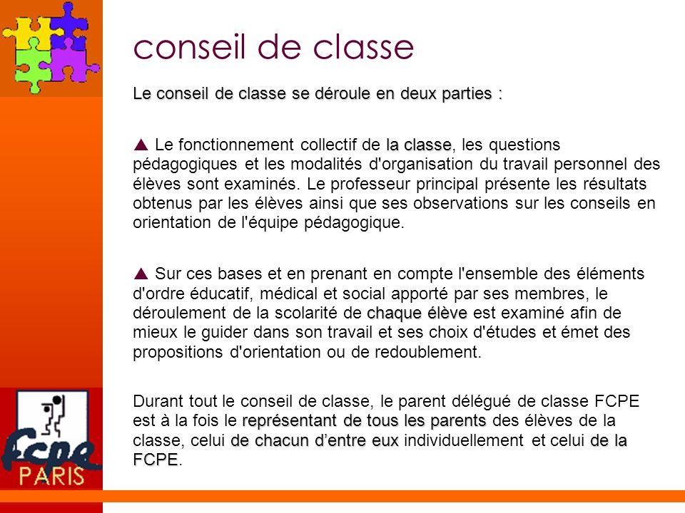 conseil de classe Le conseil de classe se déroule en deux parties : la classe Le fonctionnement collectif de la classe, les questions pédagogiques et