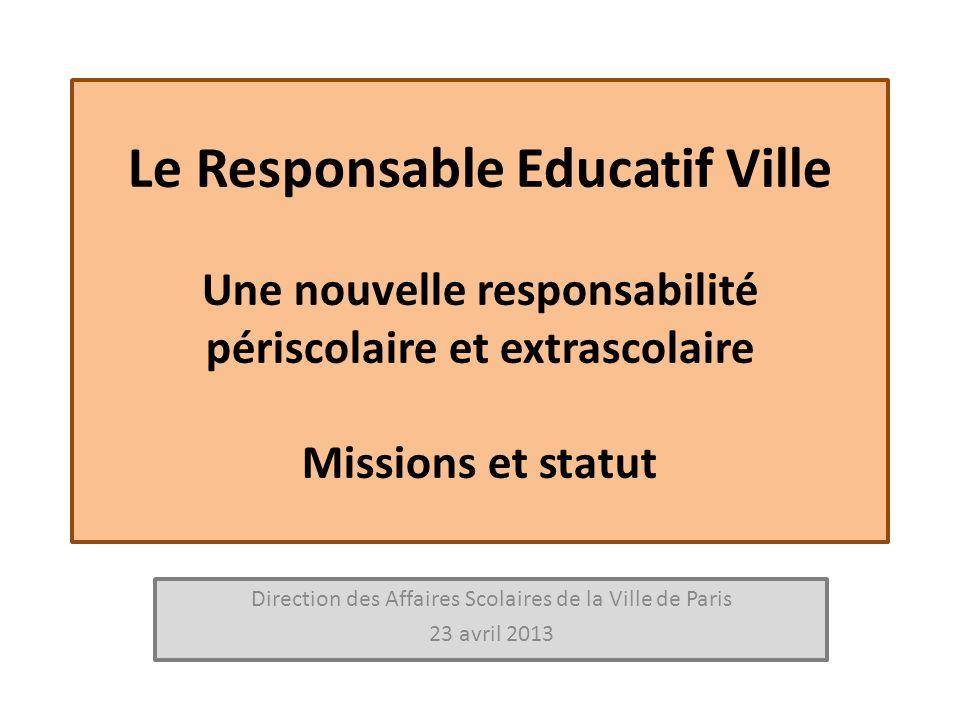 Le Responsable Educatif Ville Une nouvelle responsabilité périscolaire et extrascolaire Missions et statut Direction des Affaires Scolaires de la Vill
