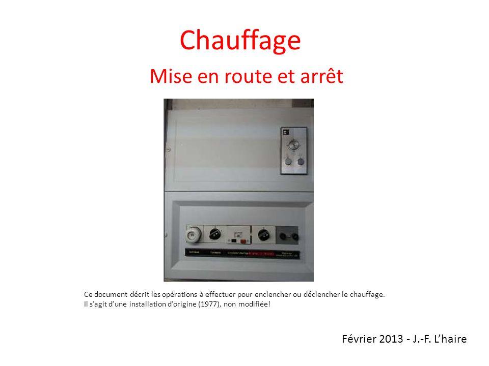 Chauffage Mise en route et arrêt Février 2013 - J.-F. Lhaire Ce document décrit les opérations à effectuer pour enclencher ou déclencher le chauffage.