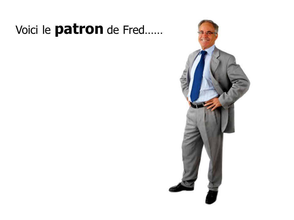 Voici le patron de Fred……