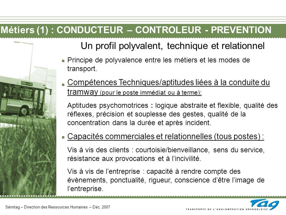 Métiers (1) : CONDUCTEUR – CONTROLEUR - PREVENTION Sémitag – Direction des Ressources Humaines – Déc. 2007 Un profil polyvalent, technique et relation